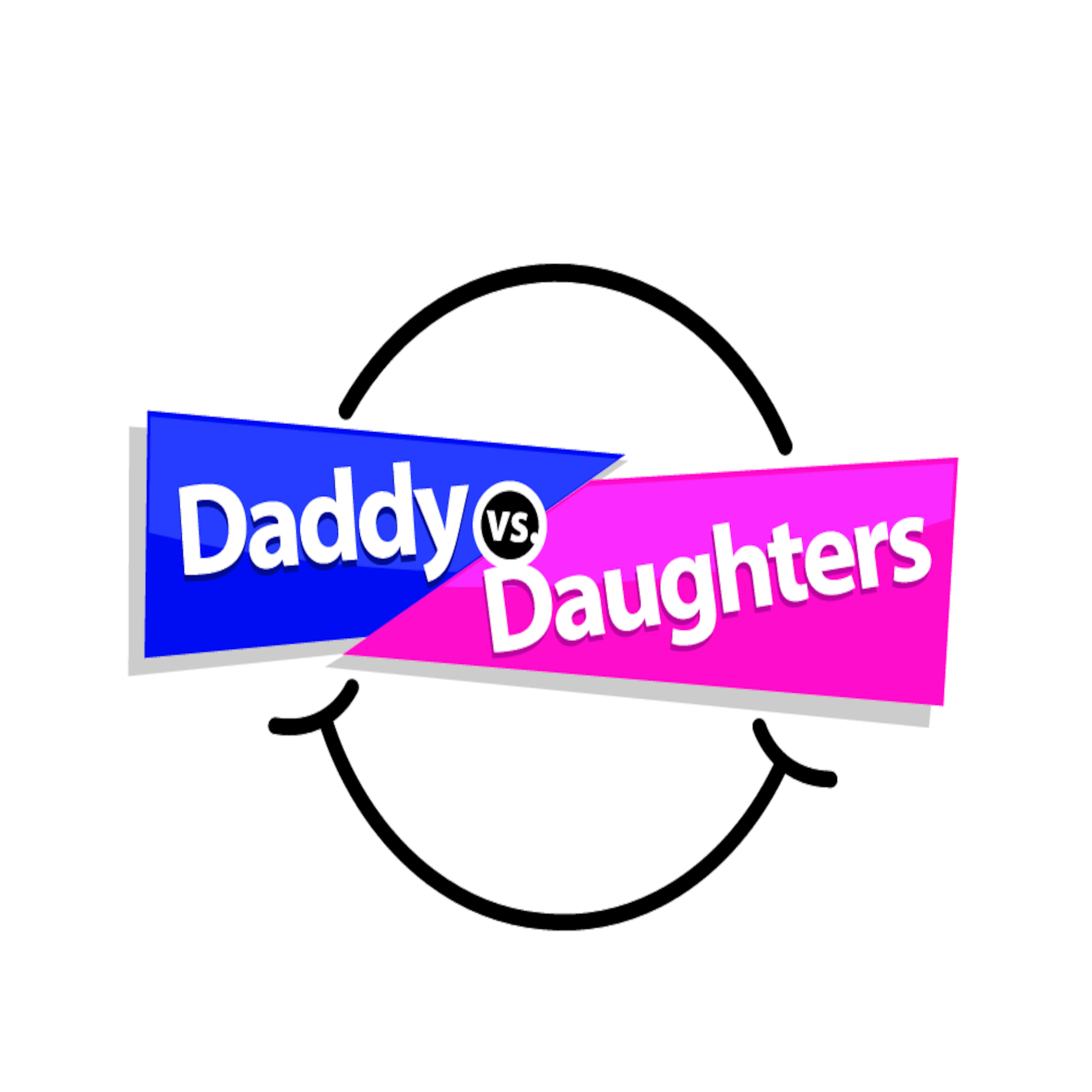 Daddy vs Daughters Podcast